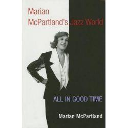 Marian McPartland's Jazz World, ALL IN GOOD TIME by Marian McPartland, 9780252072987.