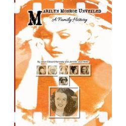 Marilyn Monroe Unveiled, A Family History by Jason Edward Kennedy, 9780991429158.