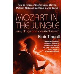 Mozart in the Jungle, Sex, Drugs and Classical Music by Blair Tindall, 9781843544937.