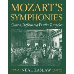 Mozart's Symphonies, Context, Performance Practice, Reception by Neal Zaslaw, 9780198162865.
