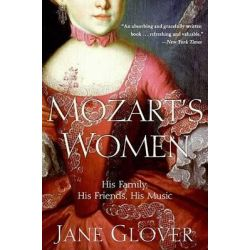 Mozart's Women, His Family, His Friends, His Music by Jane Glover, 9780060563516.