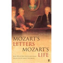 Mozart's Letters, Mozart's Life by Robert Spaethling, 9780571222926.