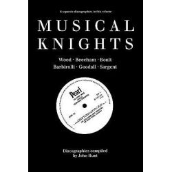 Musical Knights. Henry Wood, Thomas Beecham, Adrian Boult, John Barbirolli, Reginald Goodall and Malcolm Sargent. Discography [1995]. by St. John Hunt, 9780952582700. Pozostałe