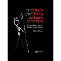On Angels and Devils and Stages Between, Contemporary Lives in Contemporary Dance by David Wood, 9789057550775. Country