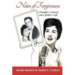 Notes of Forgiveness, A Daughter's Journey and a Mother's Gift by Sarada Bonnett, 9781628574449.