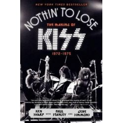 Nothin' to Lose, The Making of KISS (1972-1975) by Ken Sharp, 9780062131737.