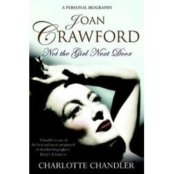 Not the Girl Next Door, Joan Crawford by Charlotte Chandler, 9781847392299.