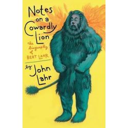 Notes on a Cowardly Lion, The Biography of Bert Lahr by John Lahr, 9781504048439.