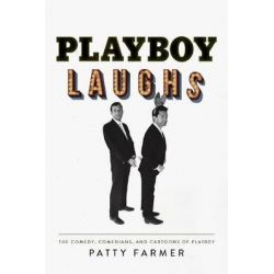 Playboy Laughs, The Comedy, Comedians, and Cartoons of Playboy by Patty Farmer, 9780825308437.