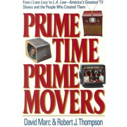 Prime Time, Prime Movers, From I Love Lucy to L.A. Law America's Greatest TV Shows and the People Who Created Them by David Marc, 9780815603115.