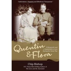 Quentin & Flora, A Roosevelt and a Vanderbilt in Love During the Great War by Chip Bishop, 9781495253836. Country