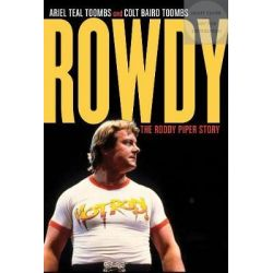 Rowdy, The Roddy Piper Story by Ariel Teal Toombs, 9780345816221.