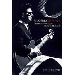Rhapsody in Black, Life and Music of Roy Orbison by John Kruth, 9781540000460.
