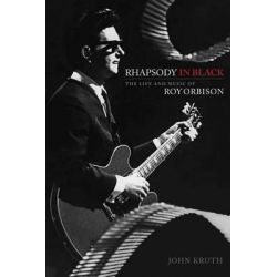 Rhapsody in Black, The Life and Music of Roy Orbison by John Kruth, 9781476886794.