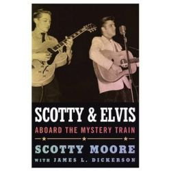 Scotty and Elvis, Aboard the Mystery Train by Scotty Moore, 9781617038181.