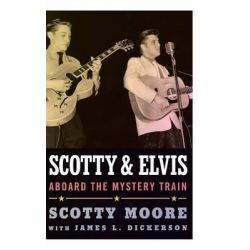 Scotty and Elvis, Aboard the Mystery Train by Scotty Moore, 9781617037917.