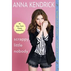 Scrappy Little Nobody by Anna Kendrick, 9781501117220.