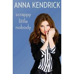 Scrappy Little Nobody by Anna Kendrick, 9781471156816.