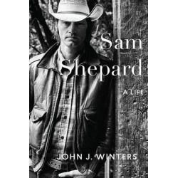 Sam Shepard, A Life by John J Winters, 9781619027084. Historyczne