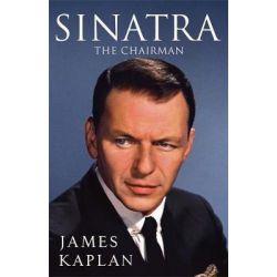 Sinatra, The Chairman by James Kaplan, 9781847445285.