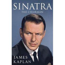 Sinatra, The Chairman by James Kaplan, 9780751547443.