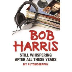 Still Whispering After All These Years, My Autobiography by Bob Harris, 9781782433606. Zdrowie - opracowania ogólne
