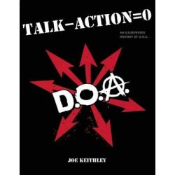 "Talk - Action = 0, An Illustrated History of D.O.A.. by Joe ""Shithead"" Keithley, 9781551523965."