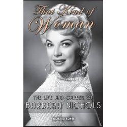 That Kind of Woman, The Life and Career of Barbara Nichols (Hardback) by Richard Koper, 9781629330808.