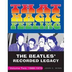 That Magic Feeling, The Beatles' Recorded Legacy, Volume Two, 1966-1970 by John C Winn, 9780307452399.
