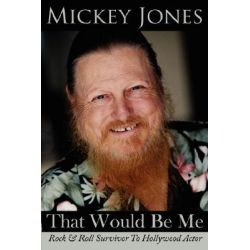 That Would Be Me, Rock & Roll Survivor to Hollywood Actor by Mickey Jones, 9781434308351.