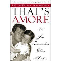 Thats Amore, A Son Remembers Dean Martin by Ricci Martin, 9781589791404.