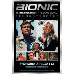 The Bionic Book, The Six Million Dollar Man and the Bionic Woman Reconstructed by Herbie J Pilato, 9781593930837.