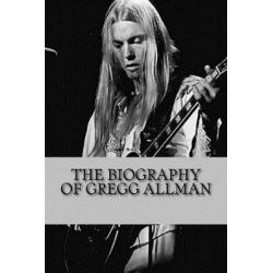 The Biography of Gregg Allman by Theron Rogut, 9781546999478.