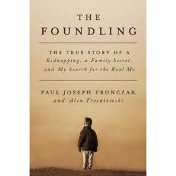 The Foundling, The True Story of a Kidnapping, a Family Secret, and My Search for the Real Me by Paul J Fronczak, 9781501142123. Pozostałe