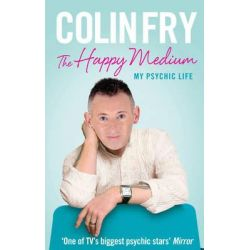 The Happy Medium, My Psychic Life by Colin Fry, 9781846043437.