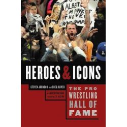 The Pro Wrestling Hall of Fame, Heroes & Icons by Steven Johnson, 9781770410374.