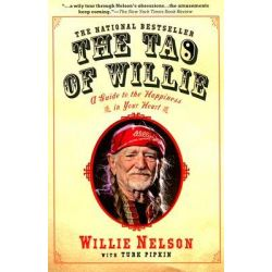 The Tao of Willie, A Guide to the Happiness in Your Heart by Willie Nelson, 9781592402878.