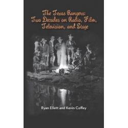The Texas Rangers, Two Decades on Radio, Film, Television, and Stage (Hardback) by Ryan Ellett, 9781593935900.