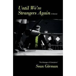 Until We're Strangers Again (a Memoir) by The Manager of Champions Sean Gorman, 9781497512771.