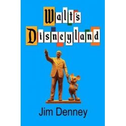 Walt's Disneyland, It's Still There If You Know Where to Look by Jim Denney, 9781545195567.