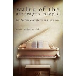 Waltz of the Asparagus People, The Further Adventures of Piano Girl by Robin Meloy Goldsby, 9781456477547.