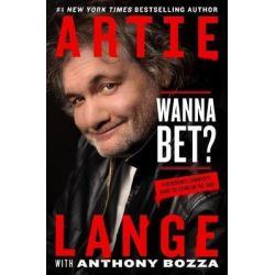 Wanna Bet?, A Degenerate Gambler's Guide to Living on the Edge by Artie Lange, 9781250121172.