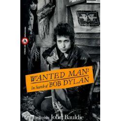 Wanted Man, In Search of Bob Dylan by John Bauldie, 9780806512662.