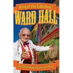Ward Hall - King of the Sideshow! by Tim O'Brien, 9780974332437.