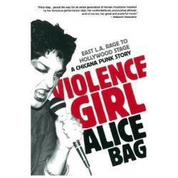 Violence Girl, East L.A. Rage to Hollywood Stage, a Chicana Punk Story by Alice Bag, 9781936239122. Książki obcojęzyczne