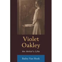 Violet Oakley, An Artist's Life by Bailey van Hook, 9781611495850. Książki obcojęzyczne