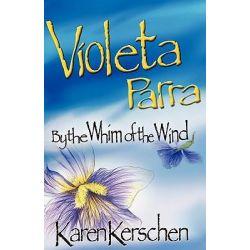 Violeta Parra by the Whim of the Wind by Karen Kerschen, 9780984302413. Książki obcojęzyczne