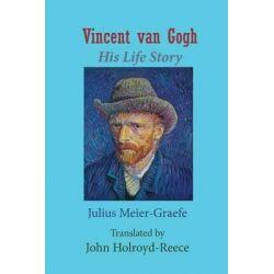 Vincent Van Gogh His Life Story (English Edition) by Julius Meier-Graefe, 9781515093770. Książki obcojęzyczne