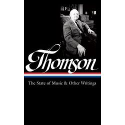 Virgil Thomson, The State of Music and Other Writings : Library of America #277 by Virgil Thompson, 9781598534672. Książki obcojęzyczne
