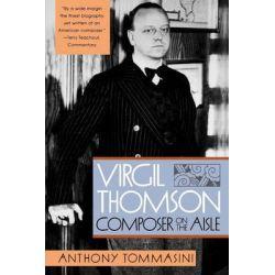 Virgil Thomson, Composer on the Aisle by Anthony Tommasini, 9780393318586. Książki obcojęzyczne